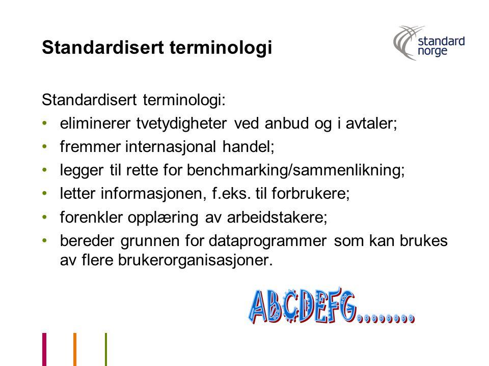 Standardisert terminologi Standardisert terminologi: eliminerer tvetydigheter ved anbud og i avtaler; fremmer internasjonal handel; legger til rette f