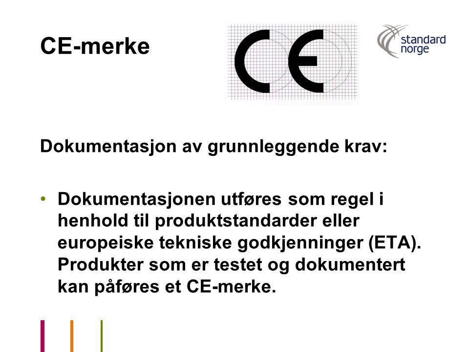 CE-merke Dokumentasjon av grunnleggende krav: Dokumentasjonen utføres som regel i henhold til produktstandarder eller europeiske tekniske godkjenninge