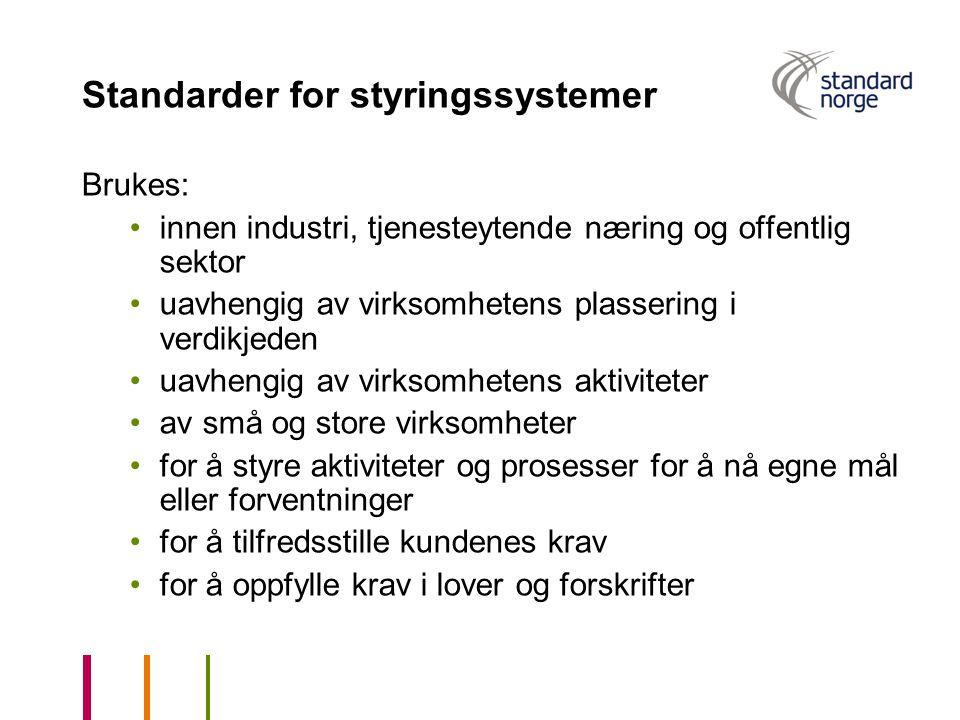 Standarder for styringssystemer Brukes: innen industri, tjenesteytende næring og offentlig sektor uavhengig av virksomhetens plassering i verdikjeden
