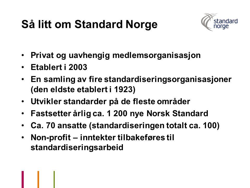 Så litt om Standard Norge Privat og uavhengig medlemsorganisasjon Etablert i 2003 En samling av fire standardiseringsorganisasjoner (den eldste etable