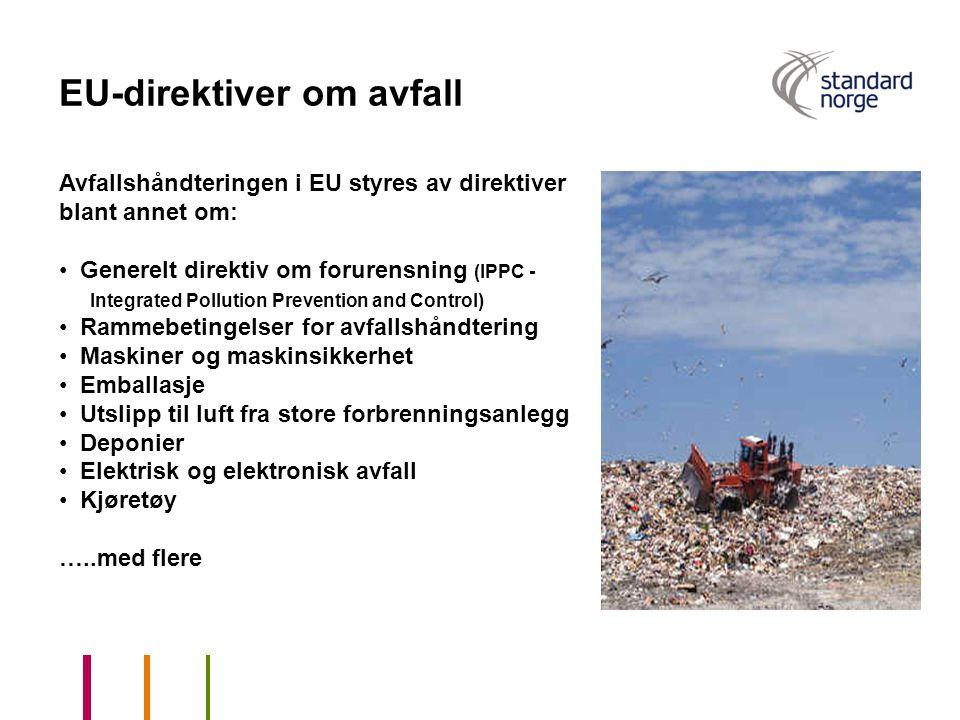 EU-direktiver om avfall Avfallshåndteringen i EU styres av direktiver blant annet om: Generelt direktiv om forurensning (IPPC - Integrated Pollution P