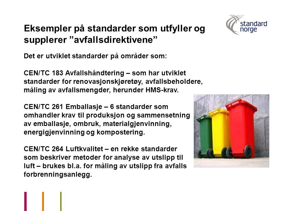 """Eksempler på standarder som utfyller og supplerer """"avfallsdirektivene"""" Det er utviklet standarder på områder som: CEN/TC 183 Avfallshåndtering – som h"""