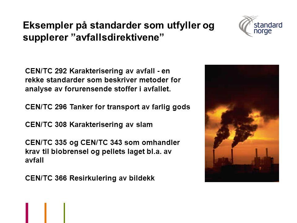 """Eksempler på standarder som utfyller og supplerer """"avfallsdirektivene"""" CEN/TC 292 Karakterisering av avfall - en rekke standarder som beskriver metode"""