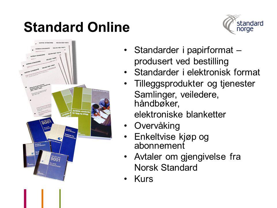Standard Online Standarder i papirformat – produsert ved bestilling Standarder i elektronisk format Tilleggsprodukter og tjenester Samlinger, veileder