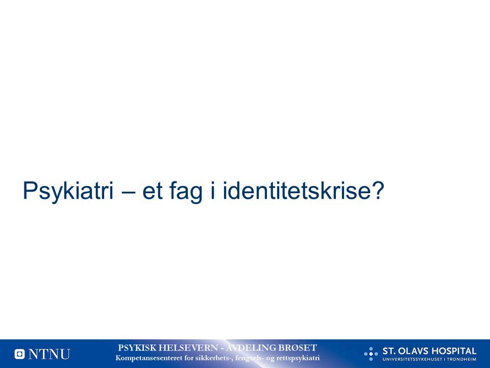 Psykiatri – et fag i identitetskrise?