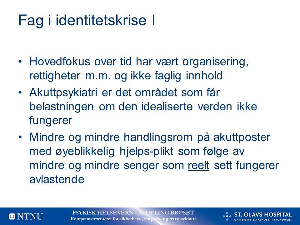 Fag i identitetskrise I Hovedfokus over tid har vært organisering, rettigheter m.m. og ikke faglig innhold Akuttpsykiatri er det området som får belas