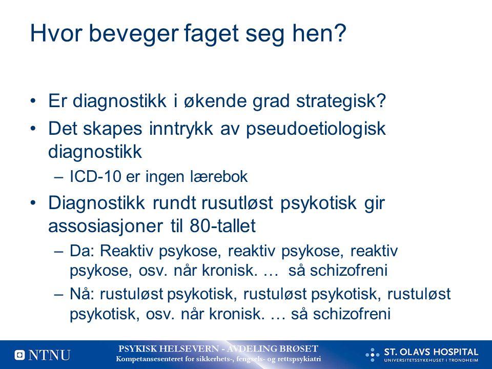 Hvor beveger faget seg hen? Er diagnostikk i økende grad strategisk? Det skapes inntrykk av pseudoetiologisk diagnostikk –ICD-10 er ingen lærebok Diag