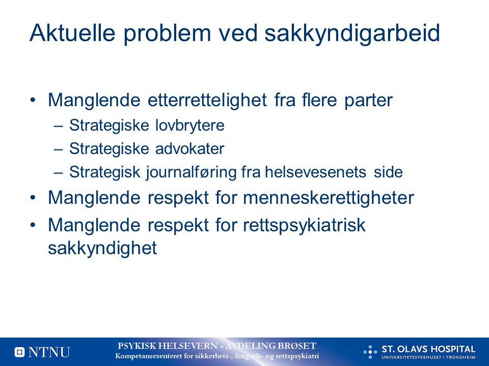 Aktuelle problem ved sakkyndigarbeid Manglende etterrettelighet fra flere parter –Strategiske lovbrytere –Strategiske advokater –Strategisk journalfør