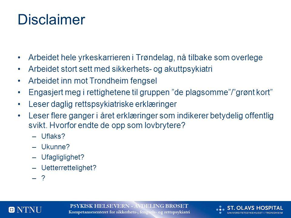 Disclaimer Arbeidet hele yrkeskarrieren i Trøndelag, nå tilbake som overlege Arbeidet stort sett med sikkerhets- og akuttpsykiatri Arbeidet inn mot Tr