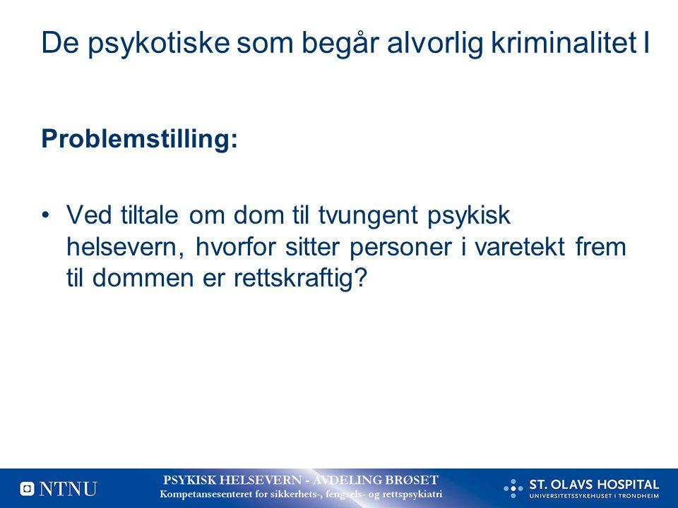 De psykotiske som begår alvorlig kriminalitet I Problemstilling: Ved tiltale om dom til tvungent psykisk helsevern, hvorfor sitter personer i varetekt