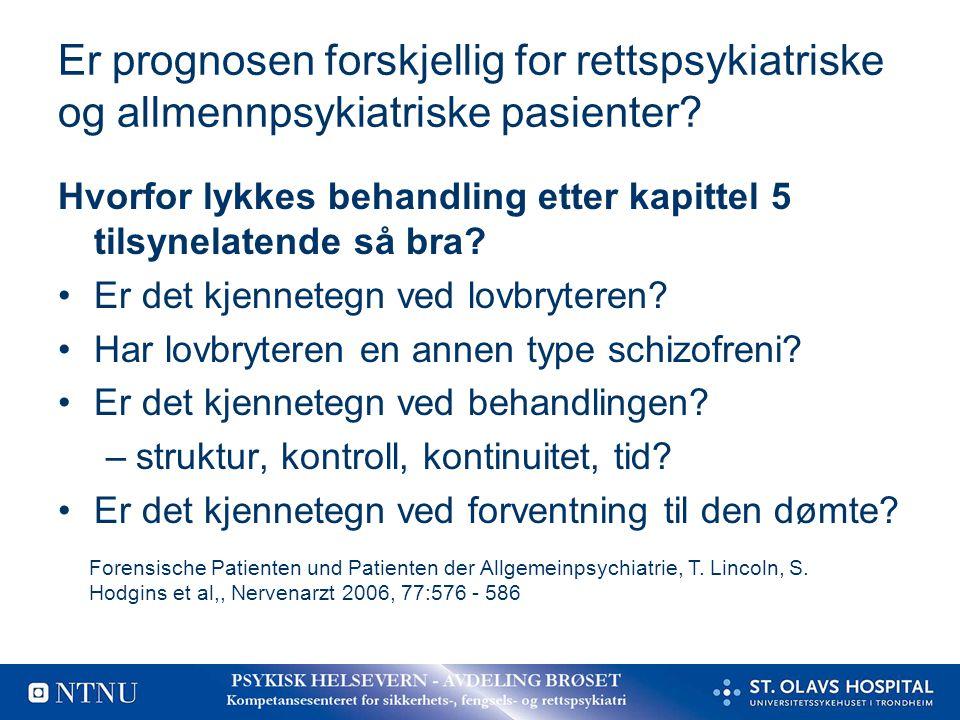 Er prognosen forskjellig for rettspsykiatriske og allmennpsykiatriske pasienter? Hvorfor lykkes behandling etter kapittel 5 tilsynelatende så bra? Er