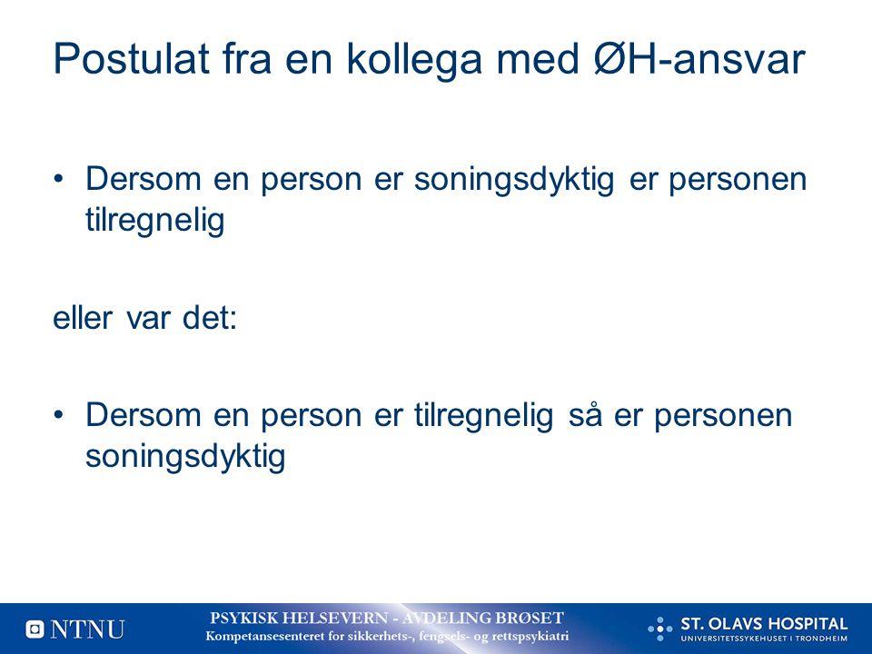 Postulat fra en kollega med ØH-ansvar Dersom en person er soningsdyktig er personen tilregnelig eller var det: Dersom en person er tilregnelig så er p