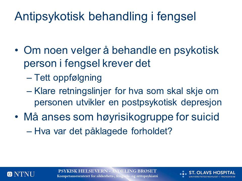 Antipsykotisk behandling i fengsel Om noen velger å behandle en psykotisk person i fengsel krever det –Tett oppfølgning –Klare retningslinjer for hva