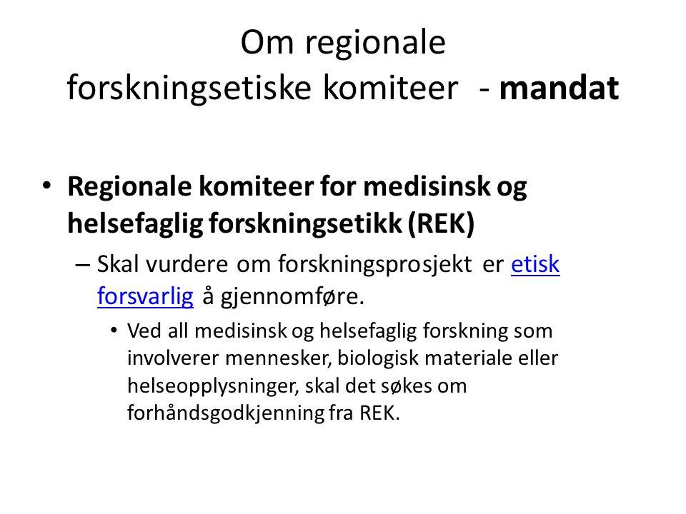 Om regionale forskningsetiske komiteer - mandat Regionale komiteer for medisinsk og helsefaglig forskningsetikk (REK) – Skal vurdere om forskningsprosjekt er etisk forsvarlig å gjennomføre.etisk forsvarlig Ved all medisinsk og helsefaglig forskning som involverer mennesker, biologisk materiale eller helseopplysninger, skal det søkes om forhåndsgodkjenning fra REK.