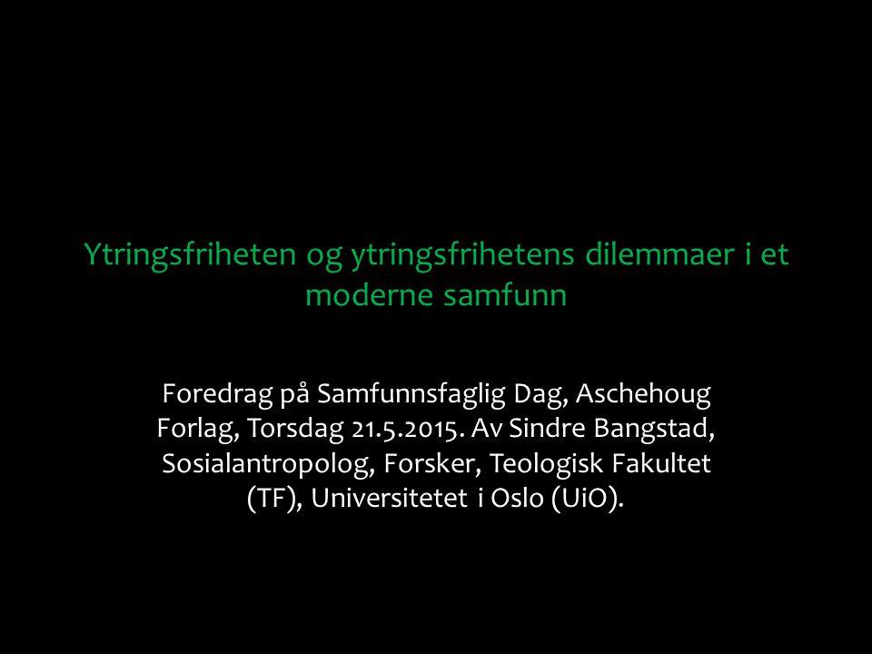 Ytringsfriheten og ytringsfrihetens dilemmaer i et moderne samfunn Foredrag på Samfunnsfaglig Dag, Aschehoug Forlag, Torsdag 21.5.2015. Av Sindre Bang