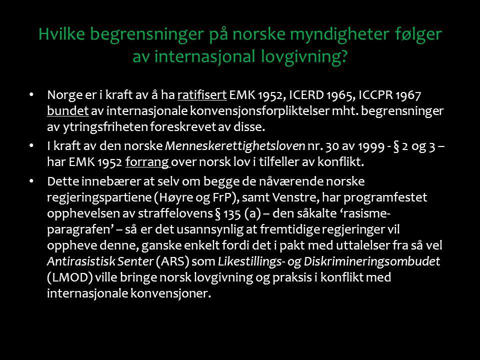 Hvilke begrensninger på norske myndigheter følger av internasjonal lovgivning? Norge er i kraft av å ha ratifisert EMK 1952, ICERD 1965, ICCPR 1967 bu