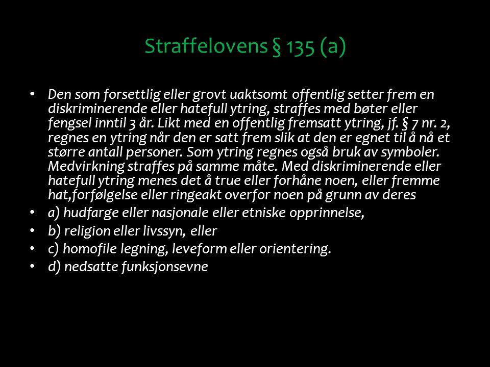 Straffelovens § 135 (a) Den som forsettlig eller grovt uaktsomt offentlig setter frem en diskriminerende eller hatefull ytring, straffes med bøter ell