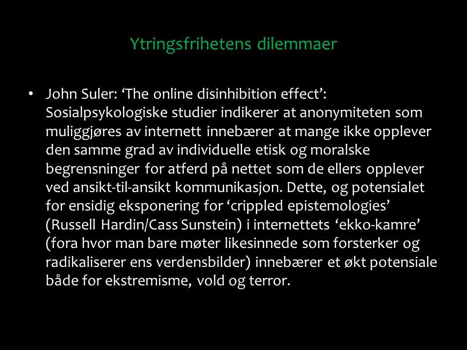 Ytringsfrihetens dilemmaer John Suler: 'The online disinhibition effect': Sosialpsykologiske studier indikerer at anonymiteten som muliggjøres av inte