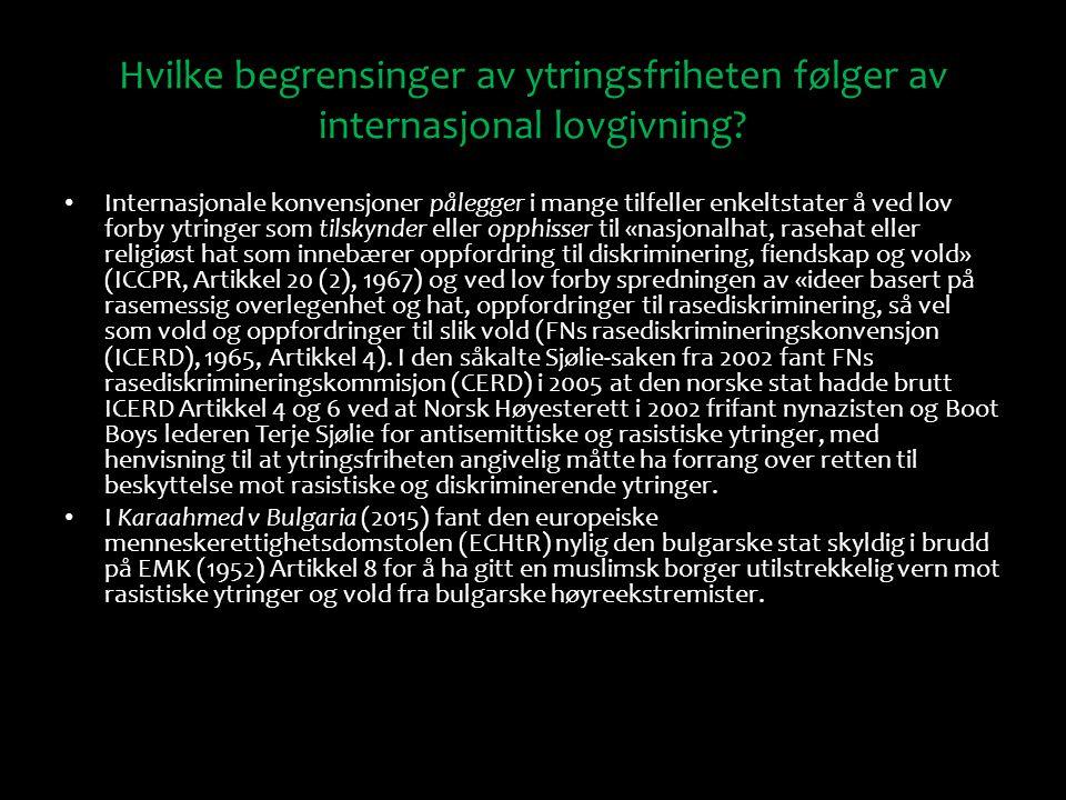 Hvilke begrensinger av ytringsfriheten følger av internasjonal lovgivning? Internasjonale konvensjoner pålegger i mange tilfeller enkeltstater å ved l