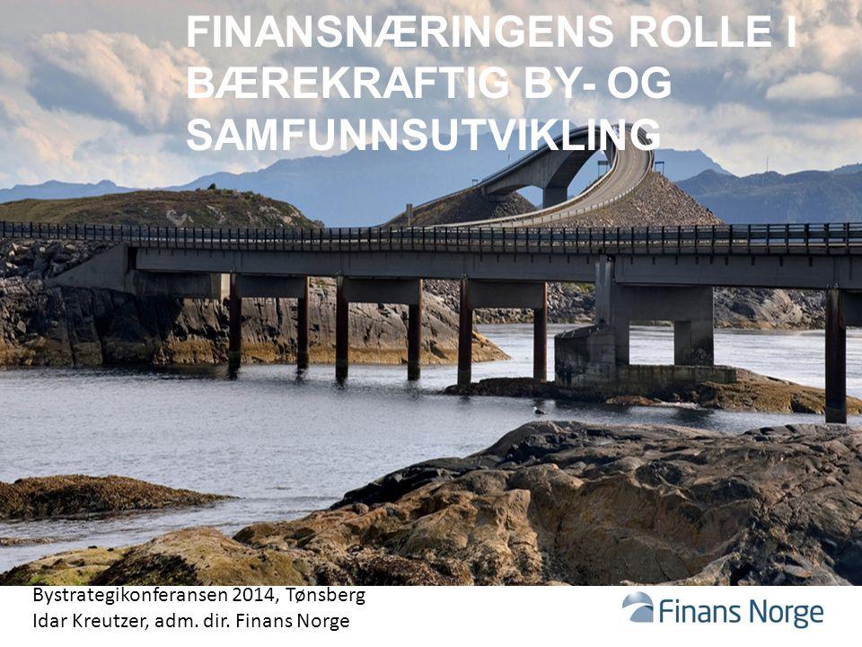 FINANSNÆRINGENS ROLLE I BÆREKRAFTIG BY- OG SAMFUNNSUTVIKLING Bystrategikonferansen 2014, Tønsberg Idar Kreutzer, adm.