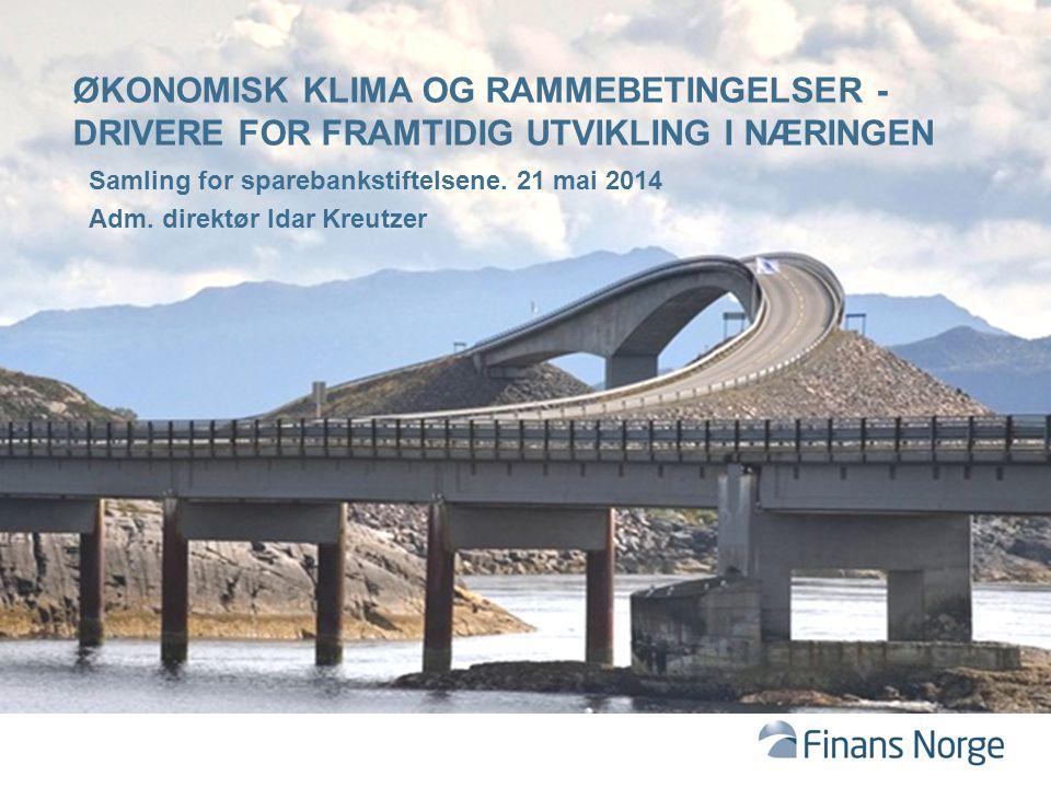 Samling for sparebankstiftelsene. 21 mai 2014 Adm. direktør Idar Kreutzer ØKONOMISK KLIMA OG RAMMEBETINGELSER - DRIVERE FOR FRAMTIDIG UTVIKLING I NÆRI