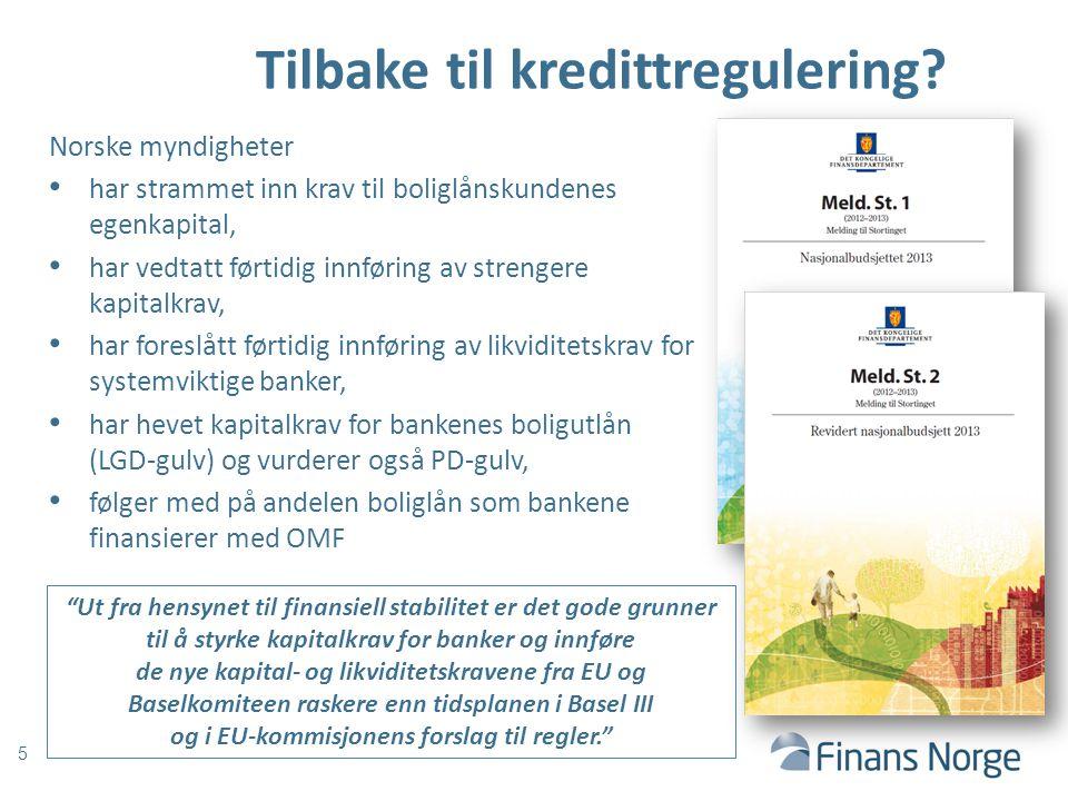 Tilbake til kredittregulering? 5 Norske myndigheter har strammet inn krav til boliglånskundenes egenkapital, har vedtatt førtidig innføring av strenge