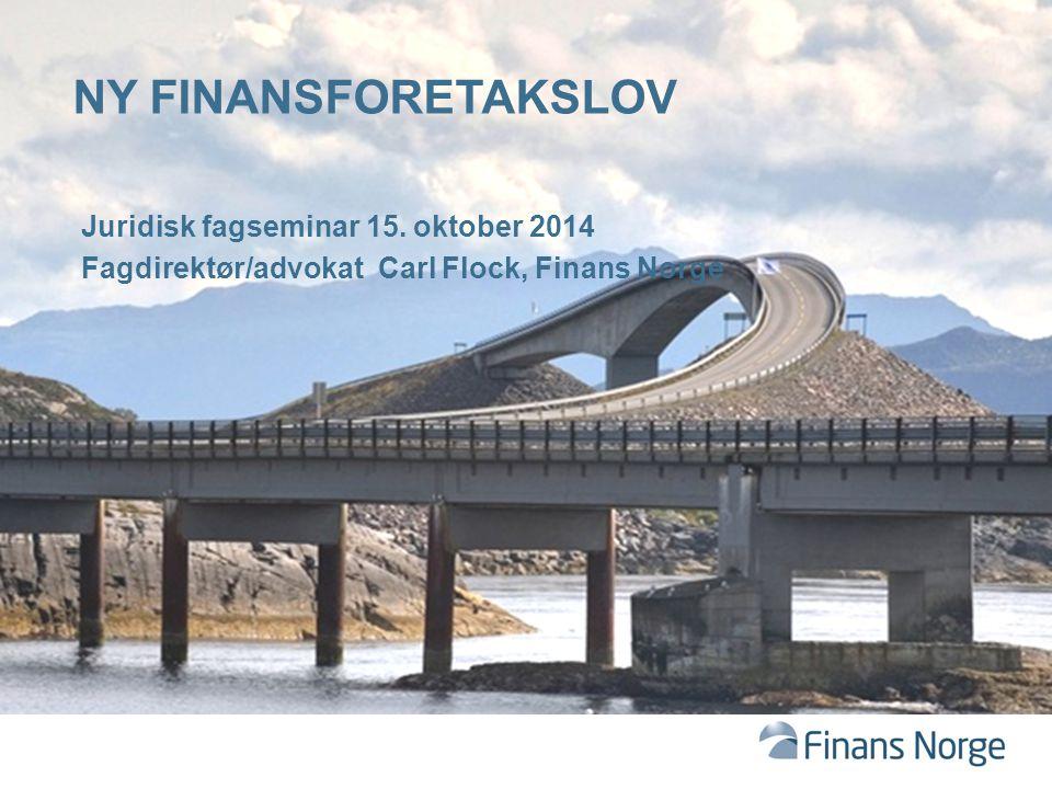 NY FINANSFORETAKSLOV Juridisk fagseminar 15. oktober 2014 Fagdirektør/advokat Carl Flock, Finans Norge