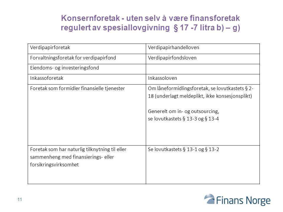 11 Konsernforetak - uten selv å være finansforetak regulert av spesiallovgivning § 17 -7 litra b) – g) VerdipapirforetakVerdipapirhandelloven Forvaltn