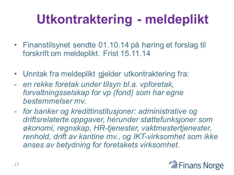 Finanstilsynet sendte 01.10.14 på høring et forslag til forskrift om meldeplikt. Frist 15.11.14 Unntak fra meldeplikt gjelder utkontraktering fra: -en