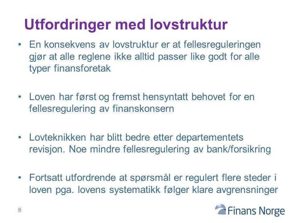 En konsekvens av lovstruktur er at fellesreguleringen gjør at alle reglene ikke alltid passer like godt for alle typer finansforetak Loven har først o