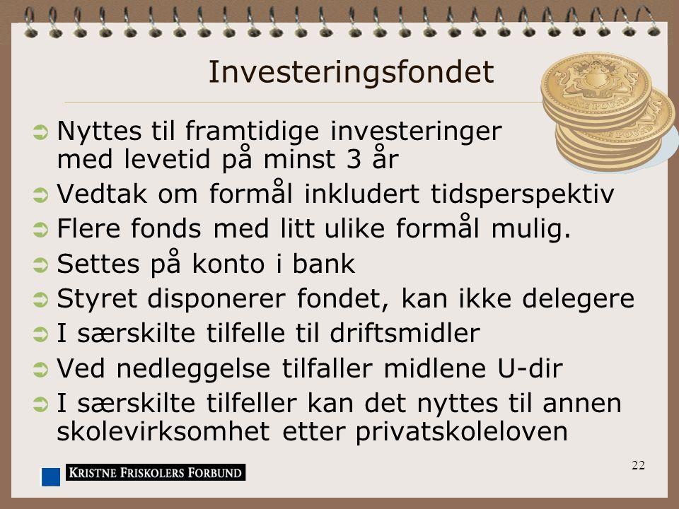 22 Investeringsfondet  Nyttes til framtidige investeringer med levetid på minst 3 år  Vedtak om formål inkludert tidsperspektiv  Flere fonds med litt ulike formål mulig.