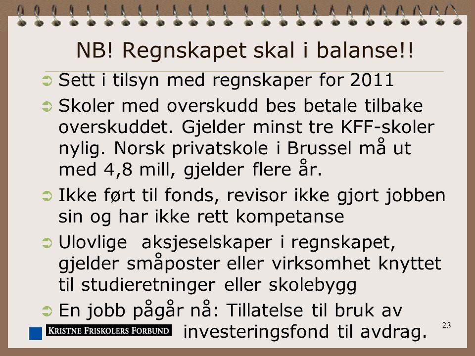 NB! Regnskapet skal i balanse!!  Sett i tilsyn med regnskaper for 2011  Skoler med overskudd bes betale tilbake overskuddet. Gjelder minst tre KFF-s