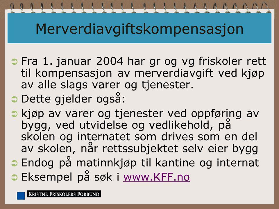 Merverdiavgiftskompensasjon  Fra 1. januar 2004 har gr og vg friskoler rett til kompensasjon av merverdiavgift ved kjøp av alle slags varer og tjenes