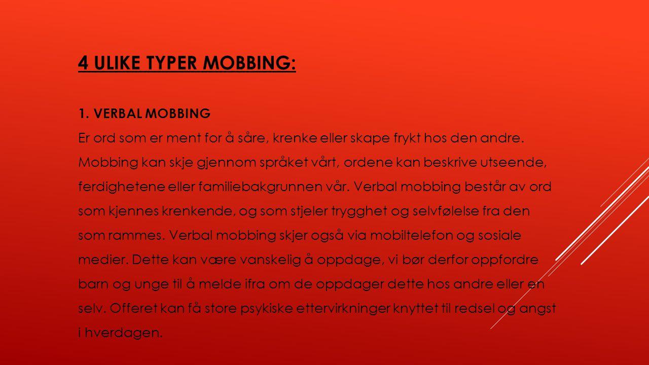 4 ULIKE TYPER MOBBING: 1. VERBAL MOBBING Er ord som er ment for å såre, krenke eller skape frykt hos den andre. Mobbing kan skje gjennom språket vårt,