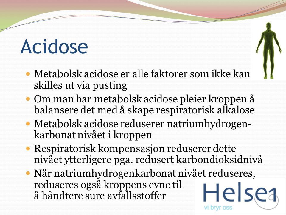 Acidose Metabolsk acidose er alle faktorer som ikke kan skilles ut via pusting Om man har metabolsk acidose pleier kroppen å balansere det med å skape