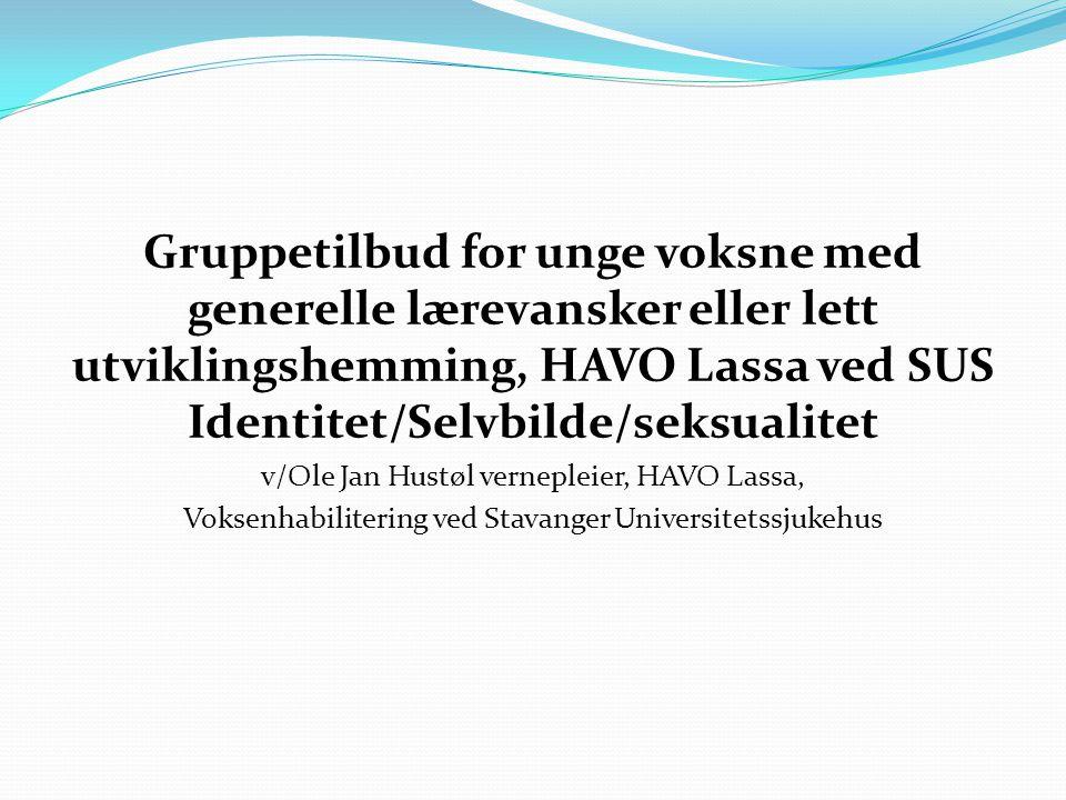 Gruppetilbud for unge voksne med generelle lærevansker eller lett utviklingshemming, HAVO Lassa ved SUS Identitet/Selvbilde/seksualitet v/Ole Jan Hust