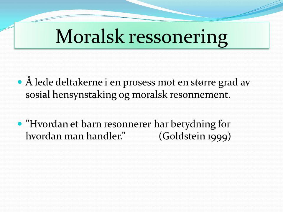 """Moralsk ressonering Å lede deltakerne i en prosess mot en større grad av sosial hensynstaking og moralsk resonnement. """"Hvordan et barn resonnerer har"""