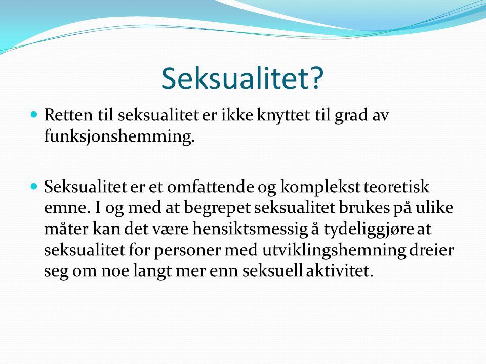 WHO sin definisjon «Seksualitet er en integrert del av ethvert menneskes personlighet; mann, kvinne og barn.