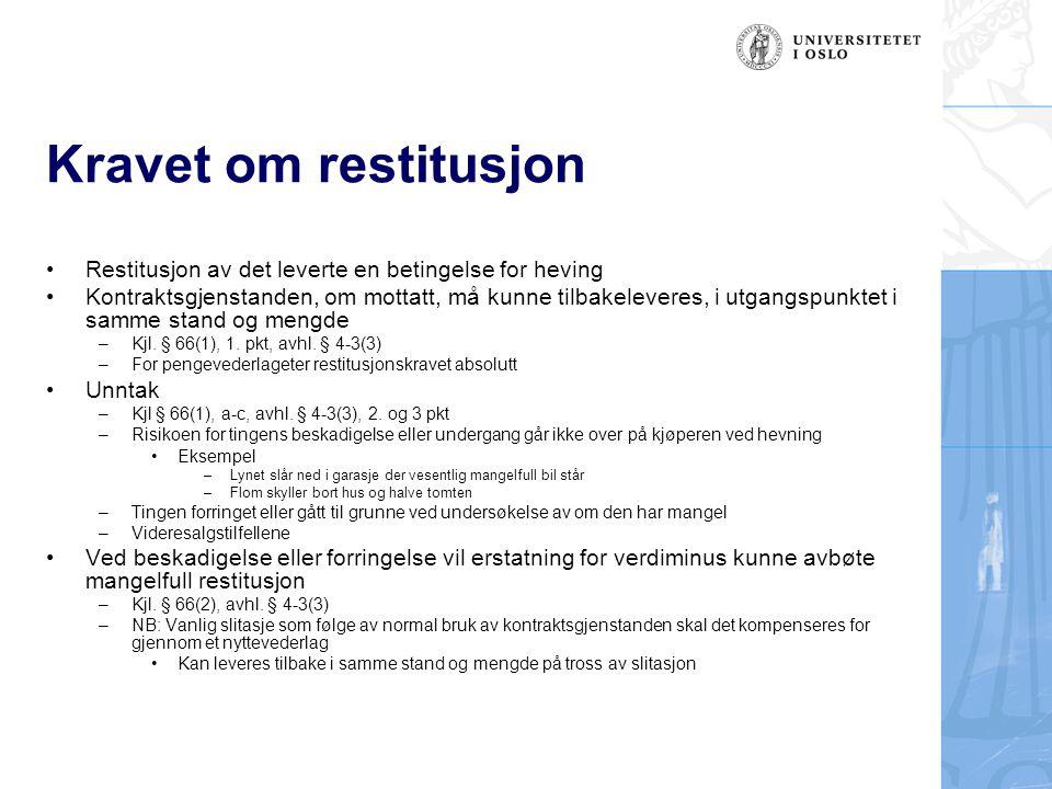 Kravet om restitusjon Restitusjon av det leverte en betingelse for heving Kontraktsgjenstanden, om mottatt, må kunne tilbakeleveres, i utgangspunktet i samme stand og mengde –Kjl.