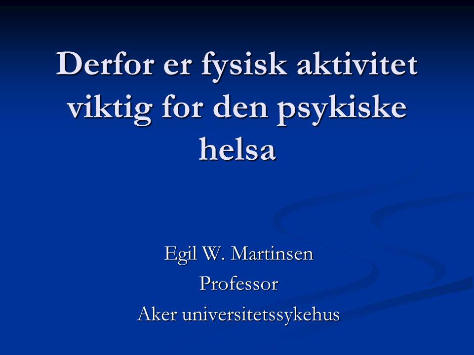 Derfor er fysisk aktivitet viktig for den psykiske helsa Egil W. Martinsen Professor Aker universitetssykehus