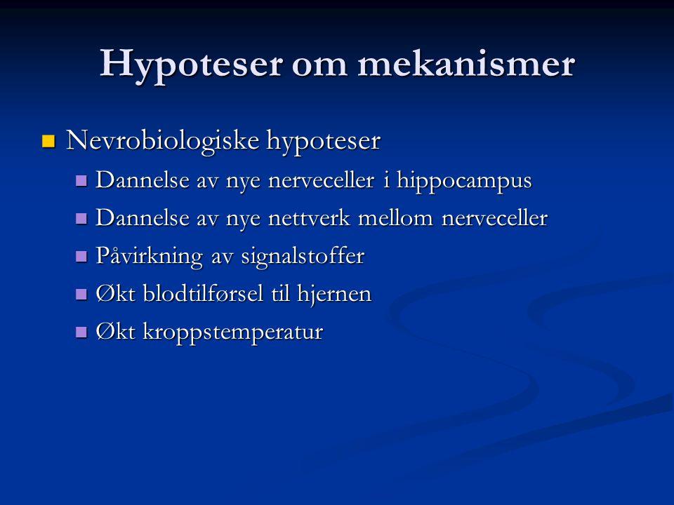 Hypoteser om mekanismer Nevrobiologiske hypoteser Nevrobiologiske hypoteser Dannelse av nye nerveceller i hippocampus Dannelse av nye nerveceller i hippocampus Dannelse av nye nettverk mellom nerveceller Dannelse av nye nettverk mellom nerveceller Påvirkning av signalstoffer Påvirkning av signalstoffer Økt blodtilførsel til hjernen Økt blodtilførsel til hjernen Økt kroppstemperatur Økt kroppstemperatur