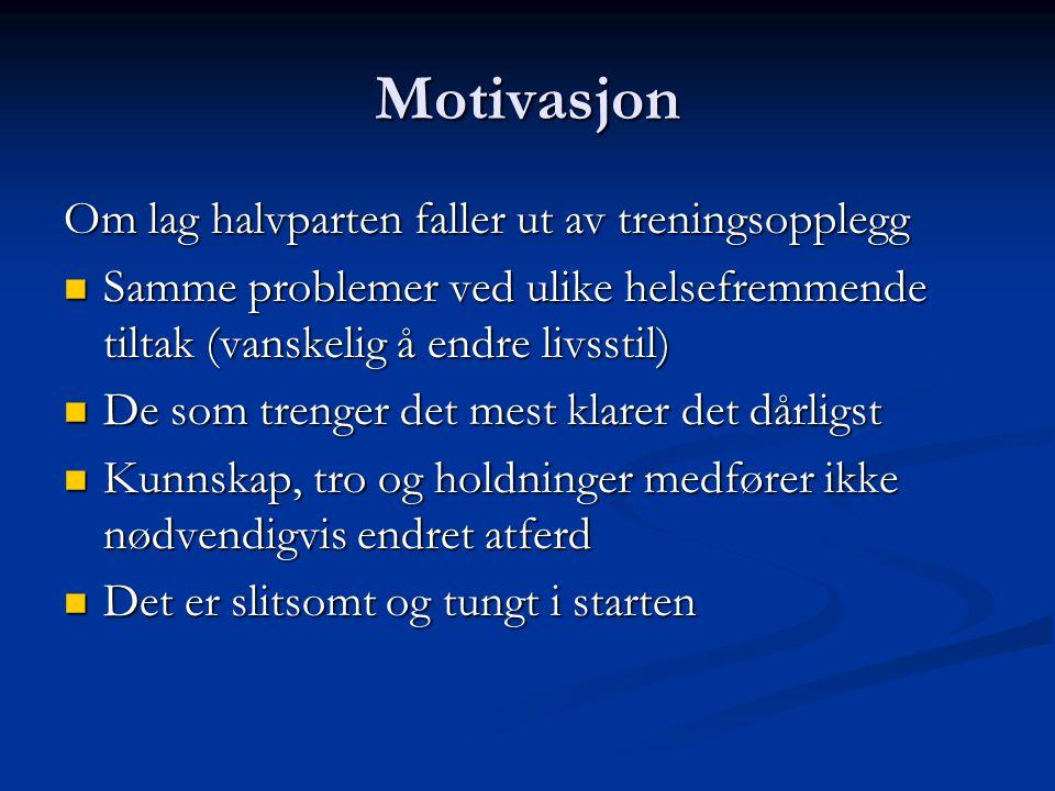 Motivasjon Om lag halvparten faller ut av treningsopplegg Samme problemer ved ulike helsefremmende tiltak (vanskelig å endre livsstil) Samme problemer