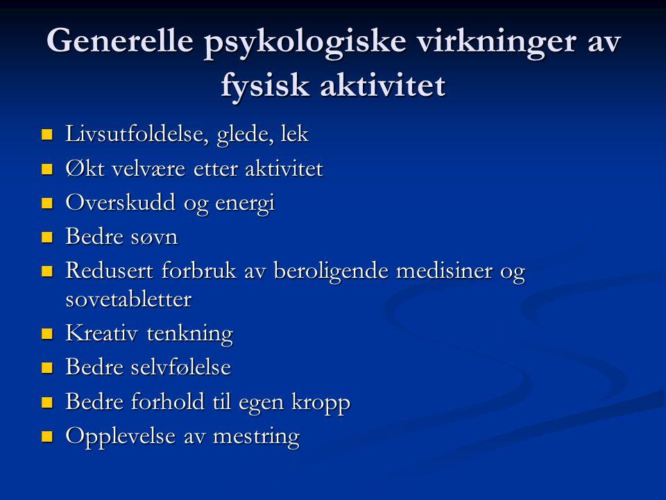 Generelle psykologiske virkninger av fysisk aktivitet Livsutfoldelse, glede, lek Livsutfoldelse, glede, lek Økt velvære etter aktivitet Økt velvære et