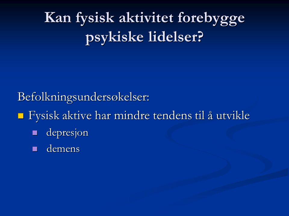 Kan fysisk aktivitet forebygge psykiske lidelser? Befolkningsundersøkelser: Fysisk aktive har mindre tendens til å utvikle Fysisk aktive har mindre te