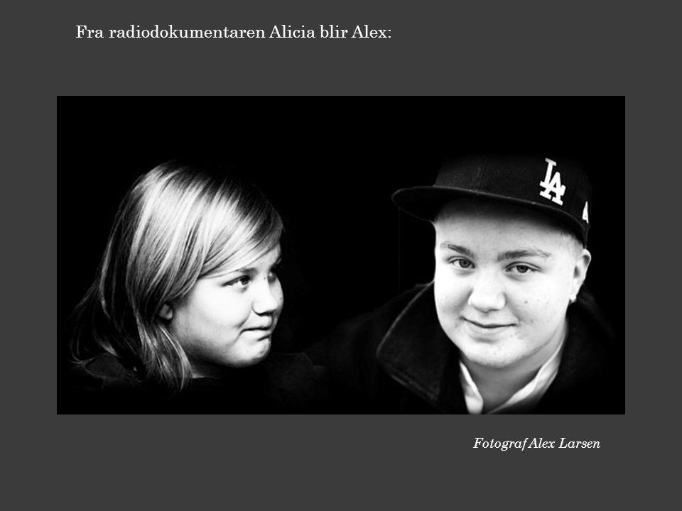 Fra radiodokumentaren Alicia blir Alex: Fotograf Alex Larsen