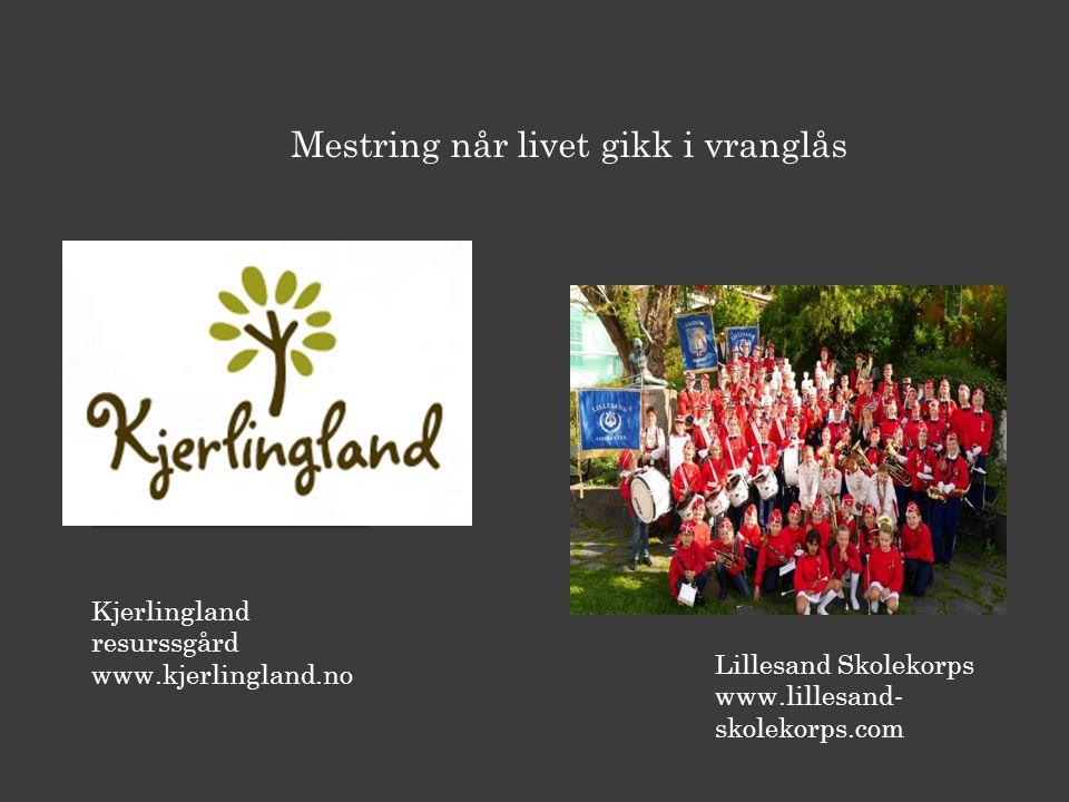 Mestring når livet gikk i vranglås Kjerlingland resurssgård www.kjerlingland.no Lillesand Skolekorps www.lillesand- skolekorps.com