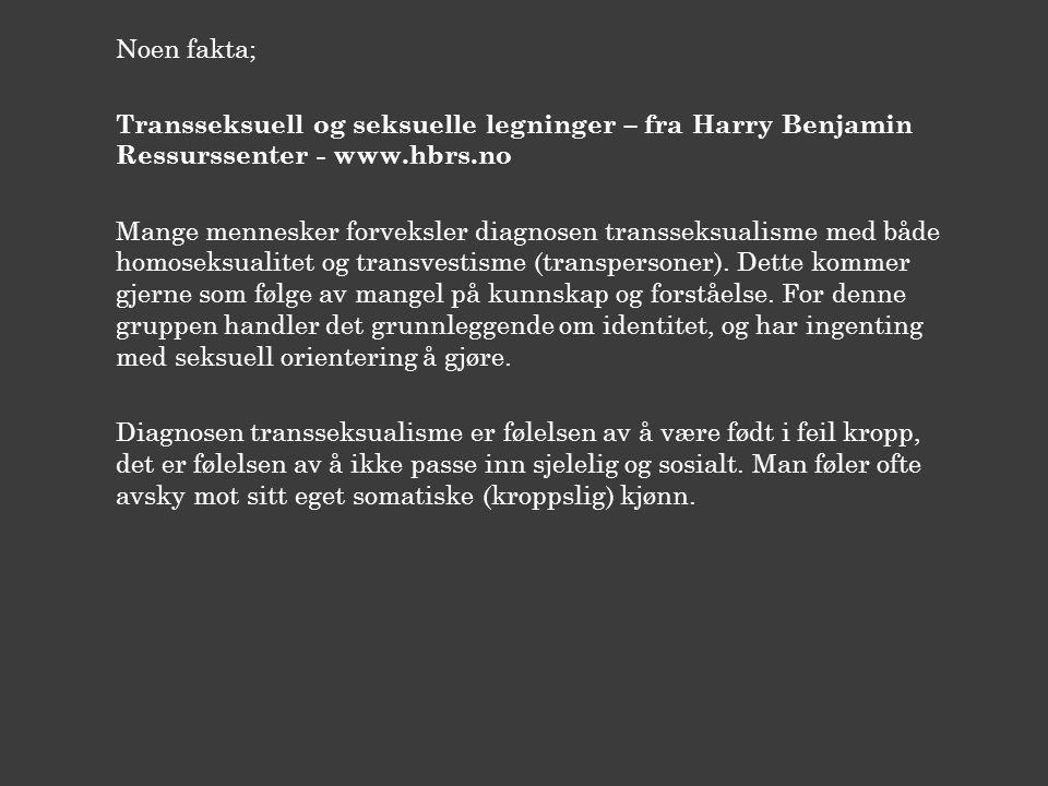 Noen fakta; Transseksuell og seksuelle legninger – fra Harry Benjamin Ressurssenter - www.hbrs.no Mange mennesker forveksler diagnosen transseksualism