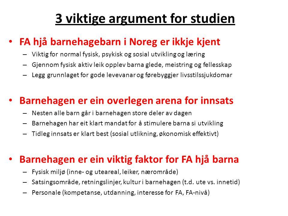 3 viktige argument for studien FA hjå barnehagebarn i Noreg er ikkje kjent – Viktig for normal fysisk, psykisk og sosial utvikling og læring – Gjennom