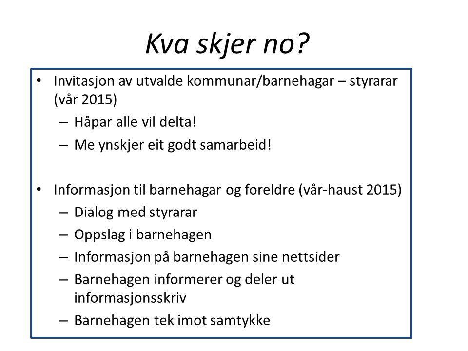 Kva skjer no? Invitasjon av utvalde kommunar/barnehagar – styrarar (vår 2015) – Håpar alle vil delta! – Me ynskjer eit godt samarbeid! Informasjon til