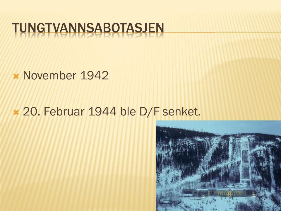  November 1942  20. Februar 1944 ble D/F senket.